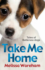 Take Me Home: Tales of Battersea Dogs, Melissa Wareham
