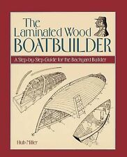 The Laminated Wood Boatbuilder : A Step-By-Step Guide for the Backyard...