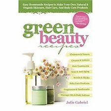 Green Beauty Recipes : Easy Homemade Recipes to Make Your Own Natural and...