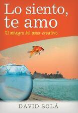 Lo Siento, Te Amo : El Milagro del Amor Creativo by David Solá (2014, Paperback)