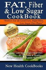 Fat, Fiber and Low Sugar Cookbook : Give the Low Sugar High Fiber Diet a...