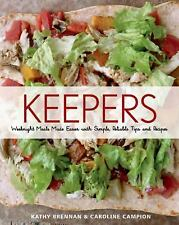 Keepers : Two Home Cooks Share Their Tried-and-True Weeknight Recipes and the...