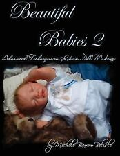 Beautiful Babies 2: Advanced Techniques in Reborn Doll Making by Michele...