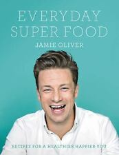 Everyday Super Food : Recipes for a Healthier Happier You by Jamie Oliver...