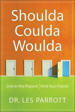 Shoulda, Coulda, Woulda : Live in the Present, Find Your Future by Les, III Parr