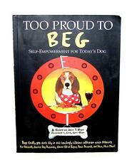 BOOK SB Animal Welfare League Benefit Pets Dogs Humor TOO PROUD TO BEG