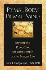 Good, Primal Body, Primal Mind: Beyond the Paleo Diet for Total Health and a Lon