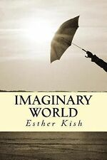 Imaginary World : Collection of Lyrics and Poems by Esther Kish (2014,...