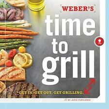 Weber's Time to Grill : Get In - Get Out - Get Grilling by Jamie Purviance (201…
