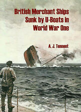 British Merchant Ships Sunk by U-boat in World War One by A.J. Tennent...