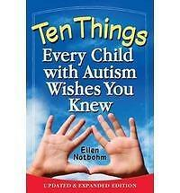 Ten Things Every Child with Autism Wishes You Knew : Updated and Expanded...