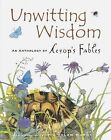 Unwitting Wisdom : An Anthology of Aesop's Fables by Helen Ward and Aesop...