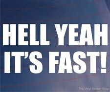 HELL YEAH IT'S FAST Funny Novelty Car/Bumper/Window Vinyl Sticker/Decal