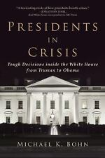 Presidents in Crisis : Tough Decisions Inside the White House from Truman to...