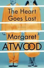 The Heart Goes Last by Margaret Atwood (2015, Hardcover)