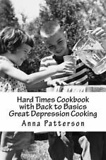Hard Times Cookbook with Back to Basics Great Depression Cooking by Anna...