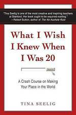 What I Wish I Knew When I Was 20: A Crash Course on Making Your Place in the...