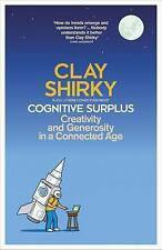 Cognitive Surplus: Creativity and Generosity in a Connected Age by Clay...