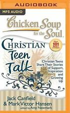 Chicken Soup for the Soul: Christian Teen Talk : Christian Teens Share Their...