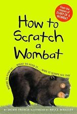 How to Scratch a Wombat: Where to Find It . . . What to Feed It . . . Why It Sle