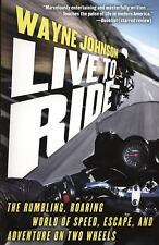 Live to Ride: The Rumbling, Roaring World of Speed, Escape, and Adventure on Two