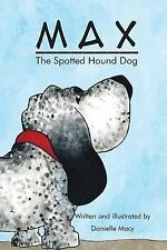 Max the Spotted Hound Dog by Danielle Macy (2014, Paperback)