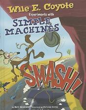 Smash!: Wile E. Coyote Experiments with Simple Machines (Wile E. Coyot-ExLibrary