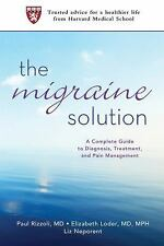 The Migraine Solution : A Complete Guide to Diagnosis, Treatment, and Pain Manag