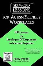 Six-Word Lessons for Autism Friendly Workplaces : 100 Lessons for Employers...
