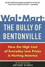 Wal-Mart: the Bully of Bentonville : How the High Cost of Everyday Low Prices...