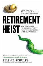Retirement Heist : How Companies Plunder and Profit from the Nest Eggs of...