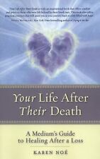 Your Life After Their Death: A Medium's Guide to Healing After a Loss by Noé, K