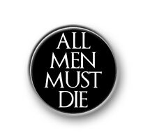"ALL MEN MUST DIE / 1"" / 25mm pin button / badge / TV series / Game of Thrones"