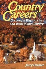 Country Careers: Successful Ways to Live and Work in the Country by Germer, Jerr