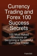 Currency Trading and Forex 100 Success Secrets - 100 Most Asked Questions on...