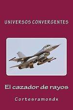 Universos Convergentes: El Cazador de Rayos : Libro Segundo by Cortesramondx...
