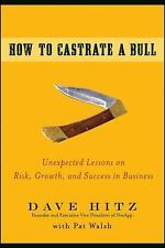 How to Castrate a Bull : Unexpected Lessons on Risk, Growth, and Success in...