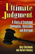 Ultimate Judgment: A Story of Emotional Corruption, Obsession and Betrayal; 2000