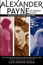 Alexander Payne : A Reporter's Perspective, 1998-2012: His Journey in Film:...