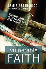 Vulnerable Faith : Missional Living in the Radical Way of St. Patrick by...