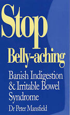 Stop Bellyaching: Banish Indigestion and Irritable Bowel Syndrome by Peter...