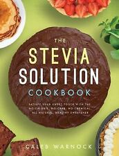 The Stevia Solution Cookbook : Satisfy Your Sweet Tooth with the No-Calories,...
