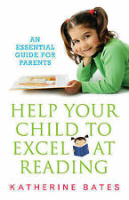 Help Your Child To Excel At Reading: An Essential Guide For Parents,Katherine Ba