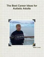The Best Career Ideas for Autistic Adults by Dawn Lucan (2014, Paperback)