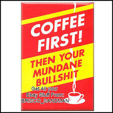 """Fridge Fun Refrigerator Magnet """"COFFEE FIRST THEN YOUR BS"""" Funny!"""