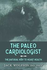 The Paleo Cardiologist: The Natural Way to Heart Health by Jack Wolfson WT73819