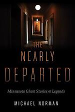 The Nearly Departed: Minnesota Ghost Stories and Legends