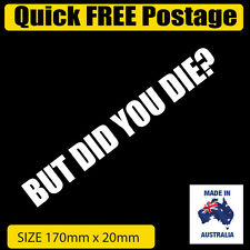 BUT DID YOU DIE? jdm skate surf vinyl cut decal sticker popular car sticker