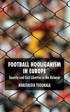 Football Hooliganism in Europe: Security and Civil Liberties in the Balance, Tso