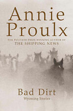 Bad Dirt (Wyoming Stories) Annie Proulx Very Good Book